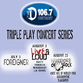106.7 the D Triple Play Concert Series featuring Foreigner, Live & Loud: Ratt, Dokken, Warrant, L.A. Guns, and Warriors of Rock: Vince Neil of Motley Crue, Queensrÿche, Slaughter