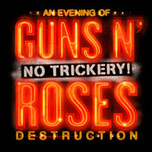 Guns N' Roses - An Evening of Destruction. No Trickery! tickets