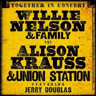 Willie Nelson & Family and Alison Krauss & Union Station featuring Jerry Douglas