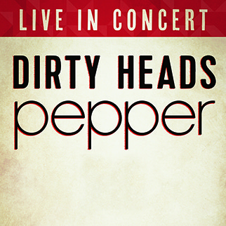 Dirty Heads & Pepper w/ special guest Aer