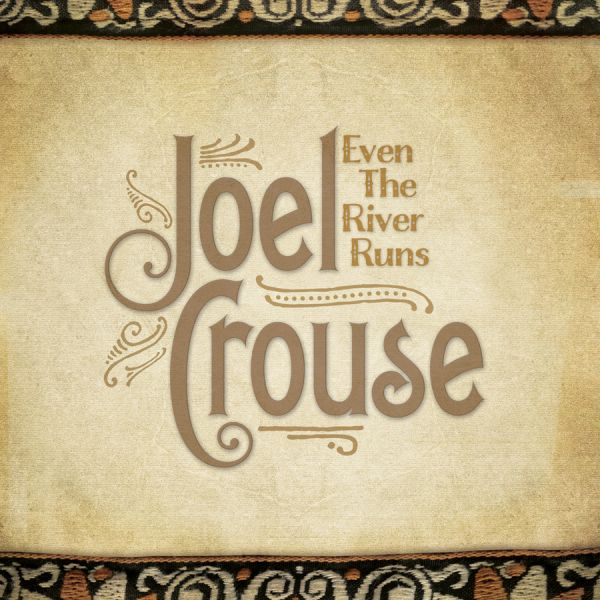 Joel Crouse's debut album 'Even The River Runs' coming in August
