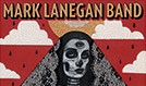 Mark Lanegan Band tickets at Gothic Theatre in Englewood