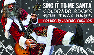 Sing It To Me Santa: Colorado Rocks For Teachers! tickets at Gothic Theatre in Englewood