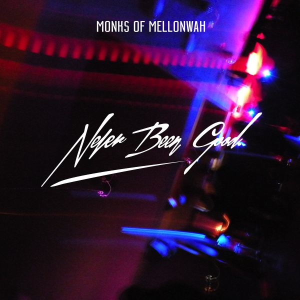 "Pic of single cover of ""Never Been Good"" by Monks of Mellonwah"