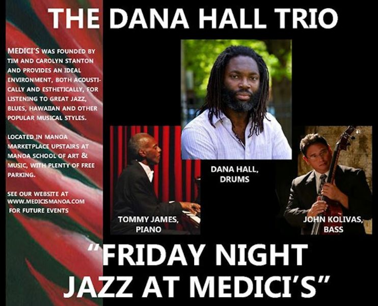 "The Dana Hall Trio with Hawaii bassist John Kolivas and pianist Tommy James graces the stage of the popular ""Friday Night Jazz at Medici's"""