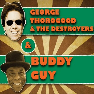 George Thorogood & The Destroyers / Buddy Guy