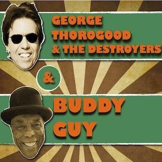 George Thorogood & the Destroyers and Buddy Guy