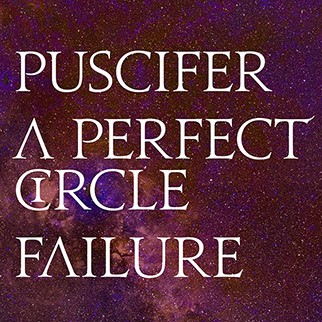 Puscifer,  A Perfect Circle, Failure